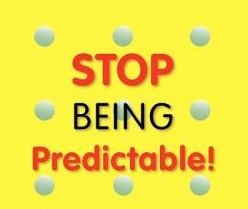 Stop being predictable